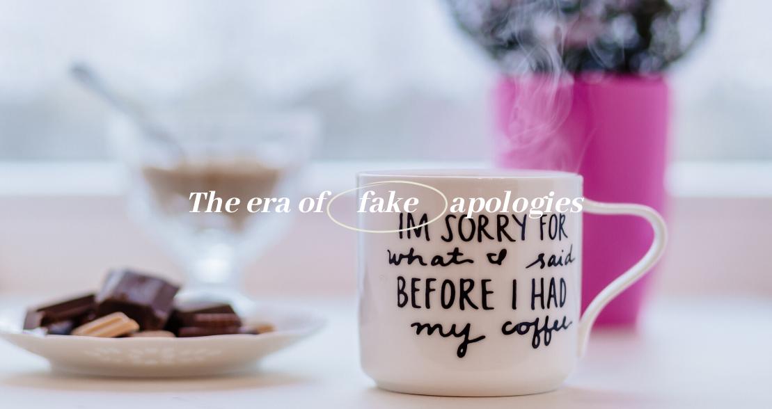 The Era of Fake Apologies
